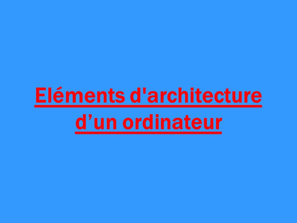 Eléments d architecture d'un ordinateur