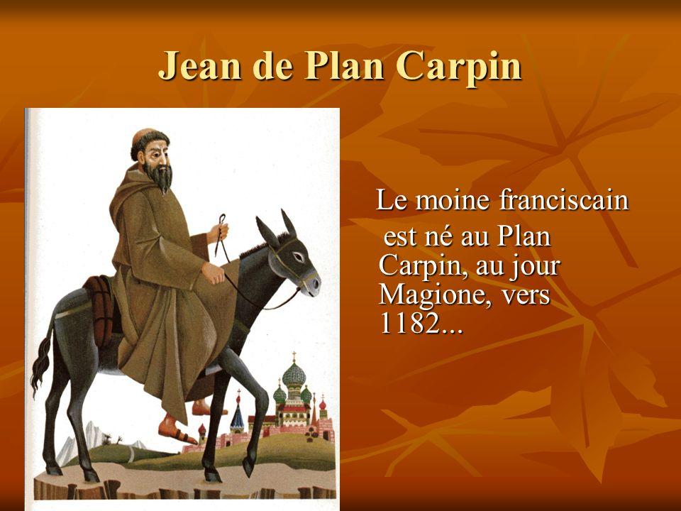 Jean de Plan Carpin Le moine franciscain est né au Plan Carpin, au jour Magione, vers 1182...