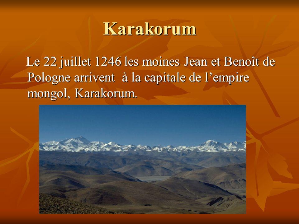 Karakorum Le 22 juillet 1246 les moines Jean et Benoît de Pologne arrivent à la capitale de l'empire mongol, Karakorum.
