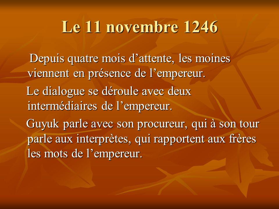 Le 11 novembre 1246 Depuis quatre mois d'attente, les moines viennent en présence de l'empereur.
