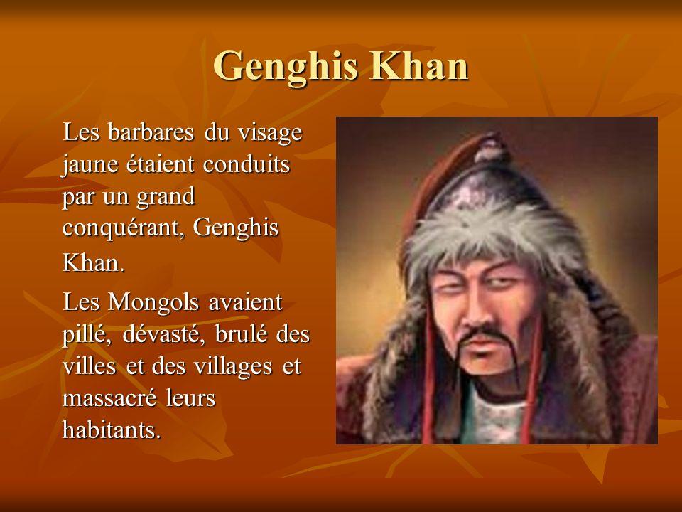 Genghis Khan Les barbares du visage jaune étaient conduits par un grand conquérant, Genghis Khan.
