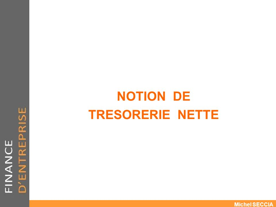 NOTION DE TRESORERIE NETTE