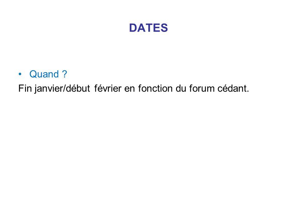 DATES Quand Fin janvier/début février en fonction du forum cédant.
