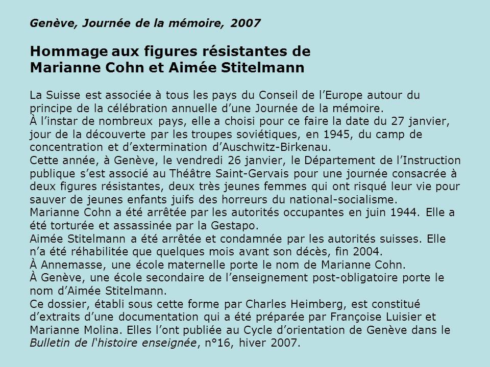 Genève, Journée de la mémoire, 2007 Hommage aux figures résistantes de Marianne Cohn et Aimée Stitelmann La Suisse est associée à tous les pays du Conseil de l'Europe autour du principe de la célébration annuelle d'une Journée de la mémoire.