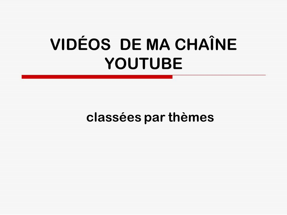 VIDÉOS DE MA CHAÎNE YOUTUBE