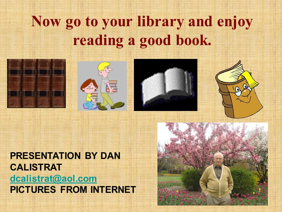 Now go to your library and enjoy reading a good book.