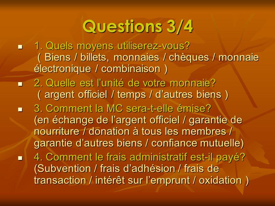 Questions 3/4 1. Quels moyens utiliserez-vous (Biens / billets, monnaies / chèques / monnaie électronique / combinaison)