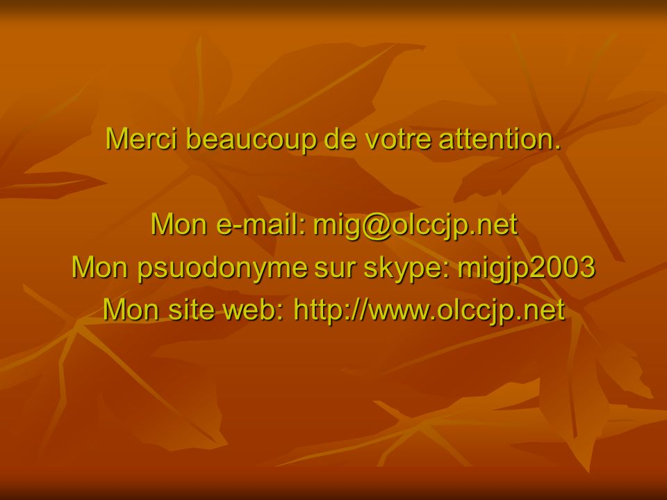 Merci beaucoup de votre attention. Mon e-mail: mig@olccjp.net