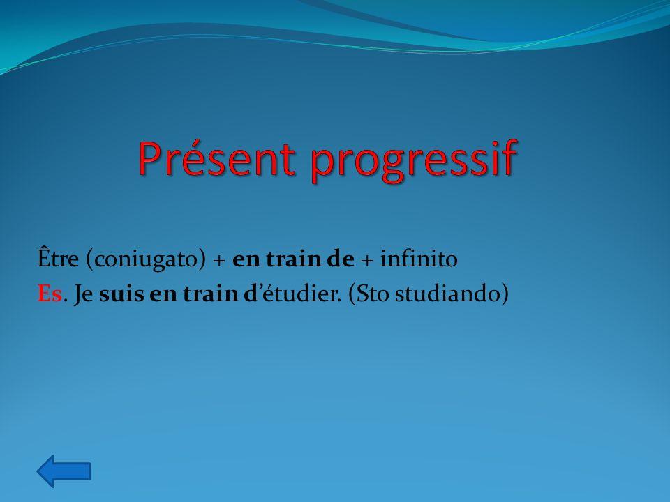 Présent progressif Être (coniugato) + en train de + infinito