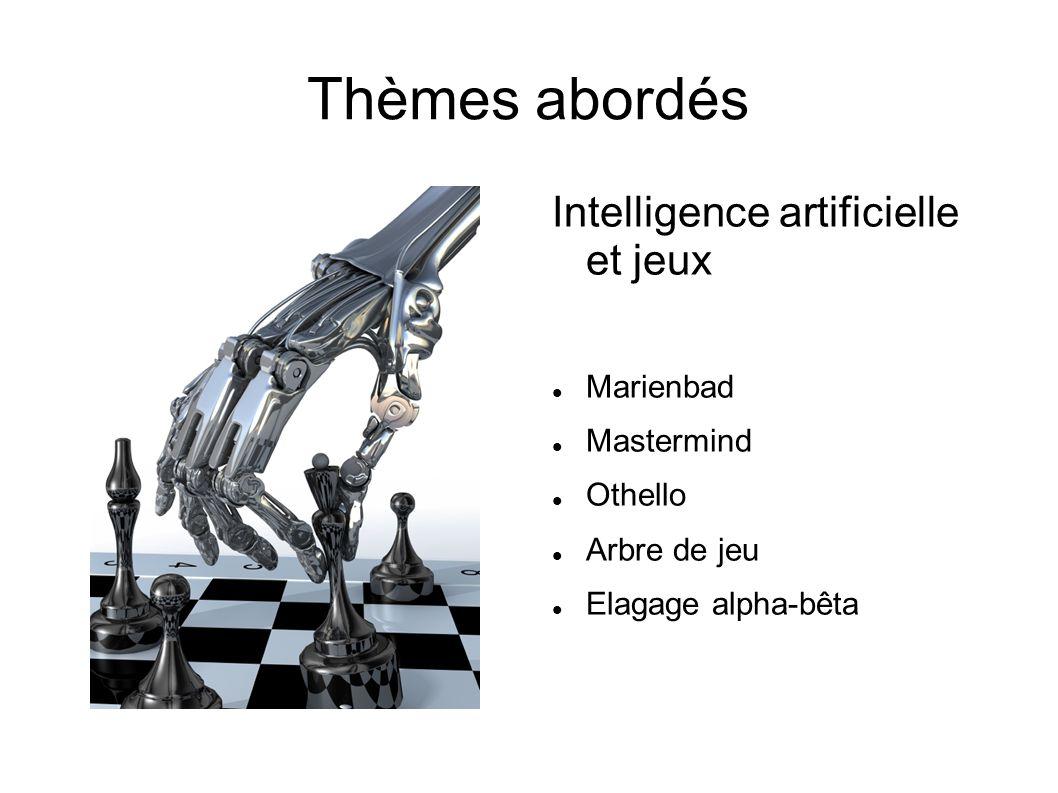 Thèmes abordés Intelligence artificielle et jeux Marienbad Mastermind