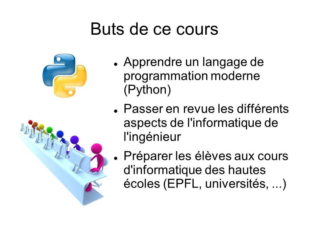 Buts de ce cours Apprendre un langage de programmation moderne (Python) Passer en revue les différents aspects de l informatique de l ingénieur.