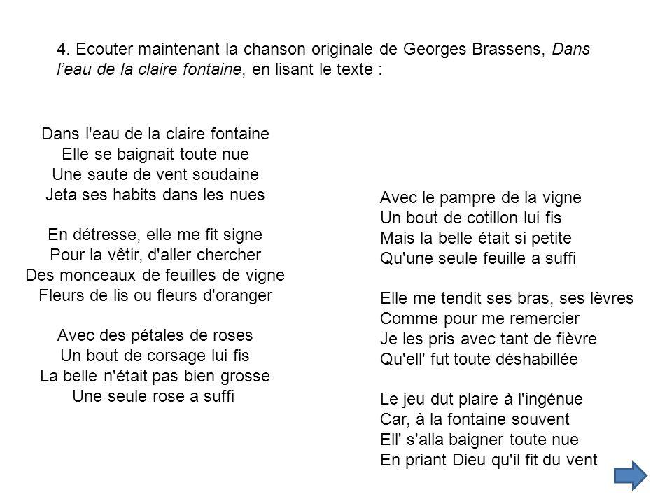 4. Ecouter maintenant la chanson originale de Georges Brassens, Dans l'eau de la claire fontaine, en lisant le texte :