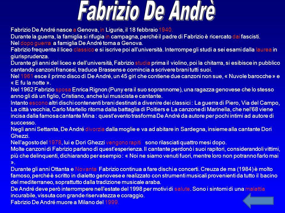 Fabrizio De Andrè Fabrizio De André nasce a Genova, in Liguria, il 18 febbraio 1940.