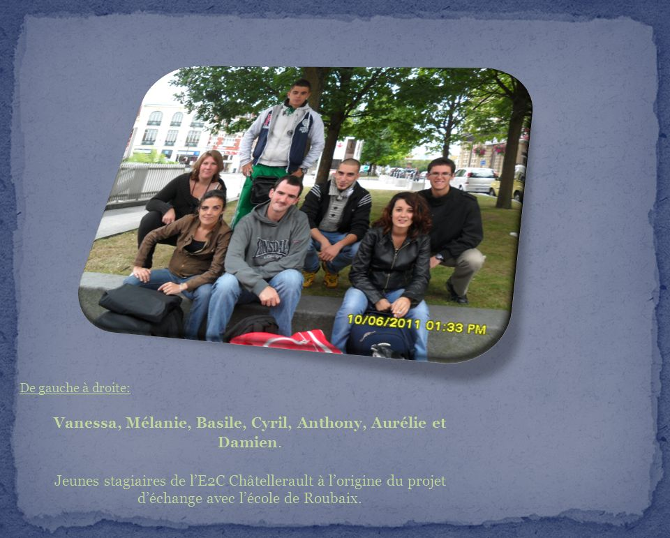 Vanessa, Mélanie, Basile, Cyril, Anthony, Aurélie et Damien.
