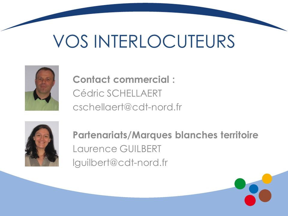 VOS INTERLOCUTEURS Contact commercial : Cédric SCHELLAERT