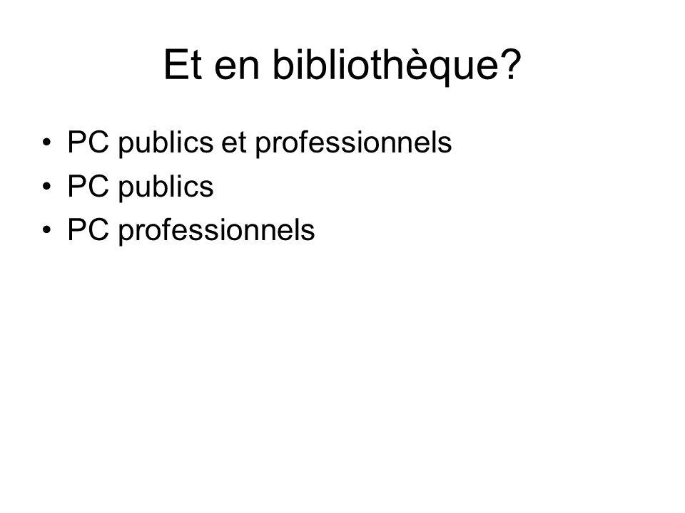Et en bibliothèque PC publics et professionnels PC publics