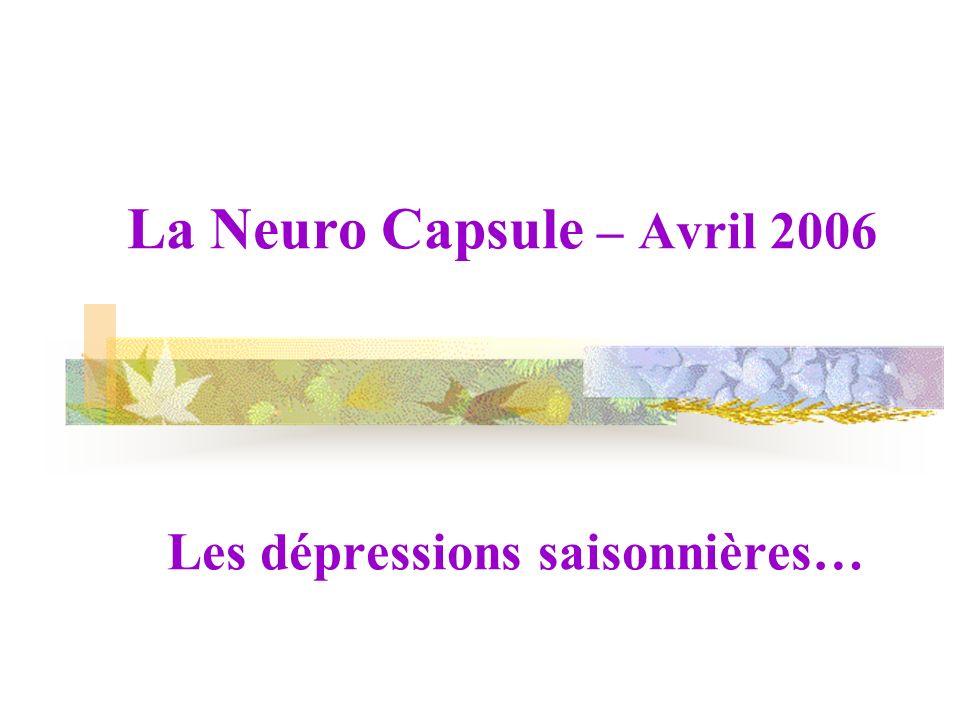 La Neuro Capsule – Avril 2006 Les dépressions saisonnières…