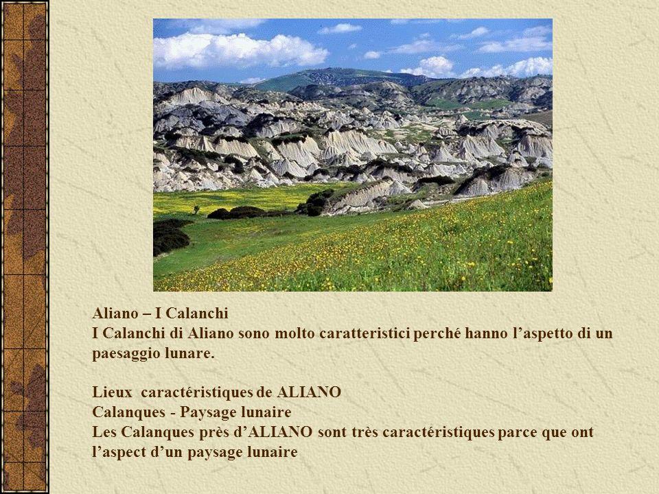 Aliano – I Calanchi I Calanchi di Aliano sono molto caratteristici perché hanno l'aspetto di un paesaggio lunare.