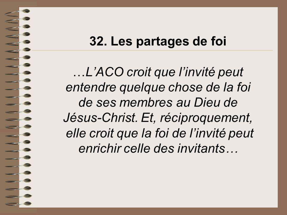 32. Les partages de foi …L'ACO croit que l'invité peut entendre quelque chose de la foi de ses membres au Dieu de Jésus-Christ.