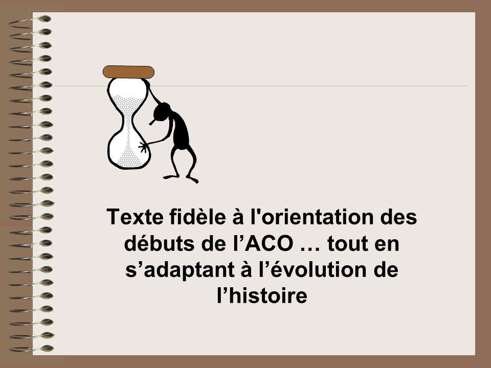 Texte fidèle à l orientation des débuts de l'ACO … tout en s'adaptant à l'évolution de l'histoire