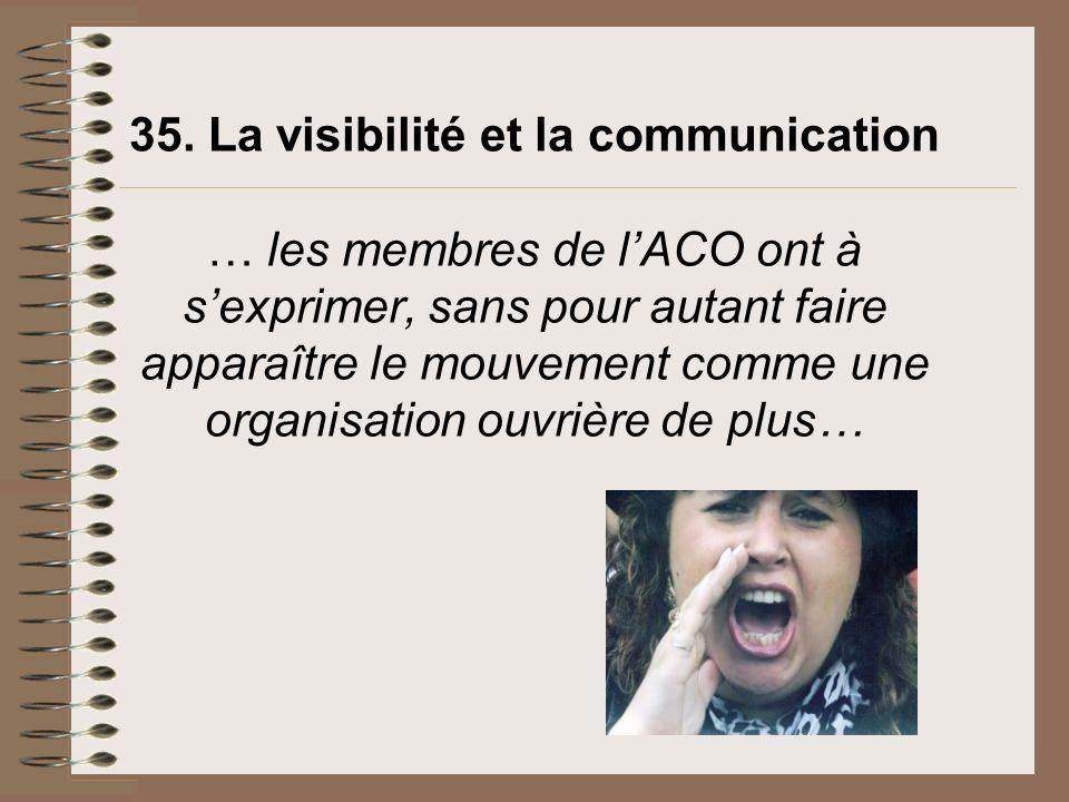 35. La visibilité et la communication … les membres de l'ACO ont à s'exprimer, sans pour autant faire apparaître le mouvement comme une organisation ouvrière de plus…