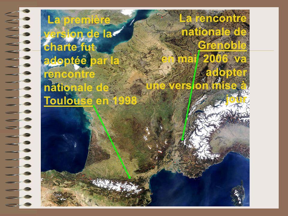 La première version de la charte fut adoptée par la rencontre nationale de Toulouse en 1998