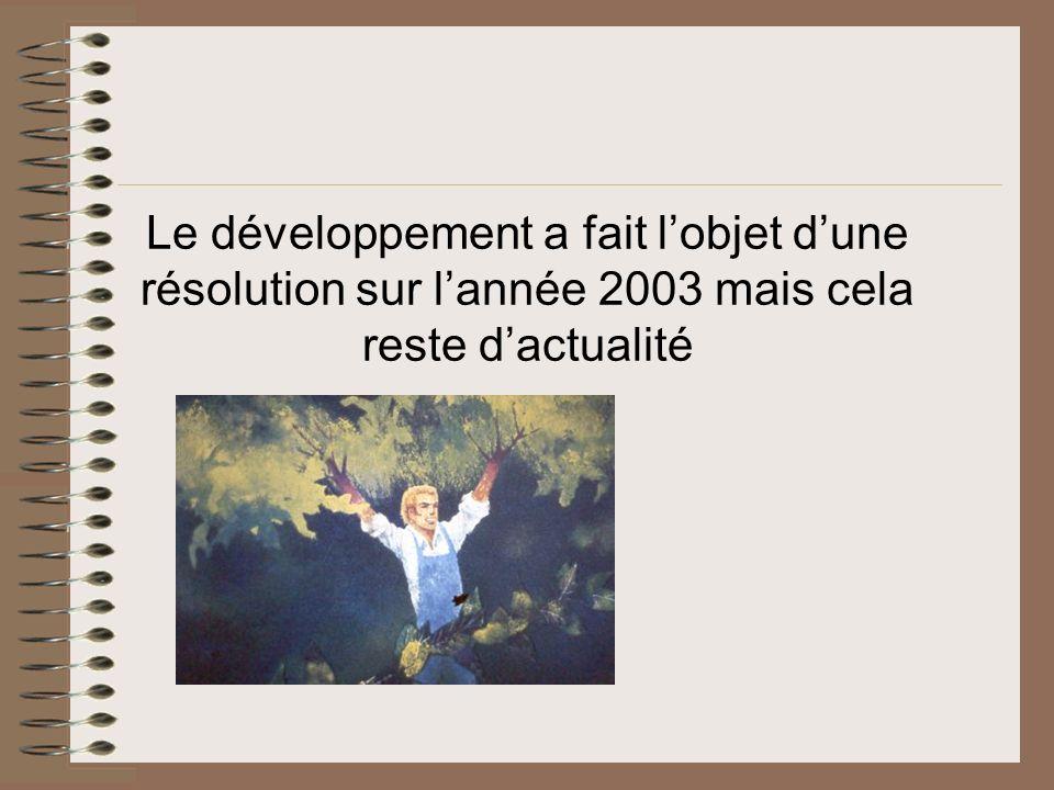 Le développement a fait l'objet d'une résolution sur l'année 2003 mais cela reste d'actualité