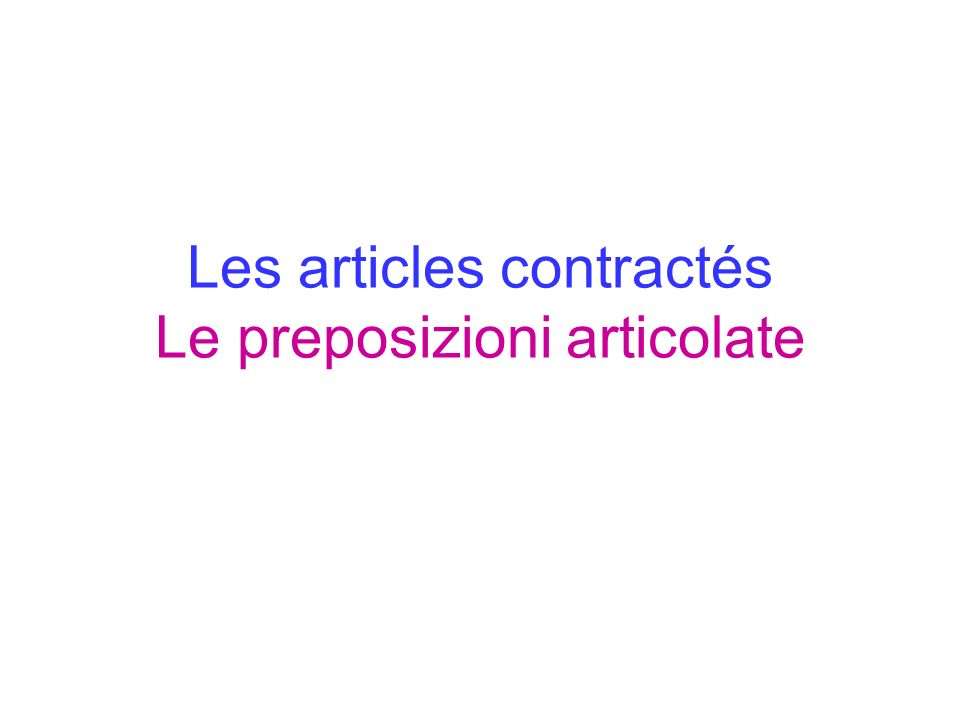 Les articles contractés Le preposizioni articolate