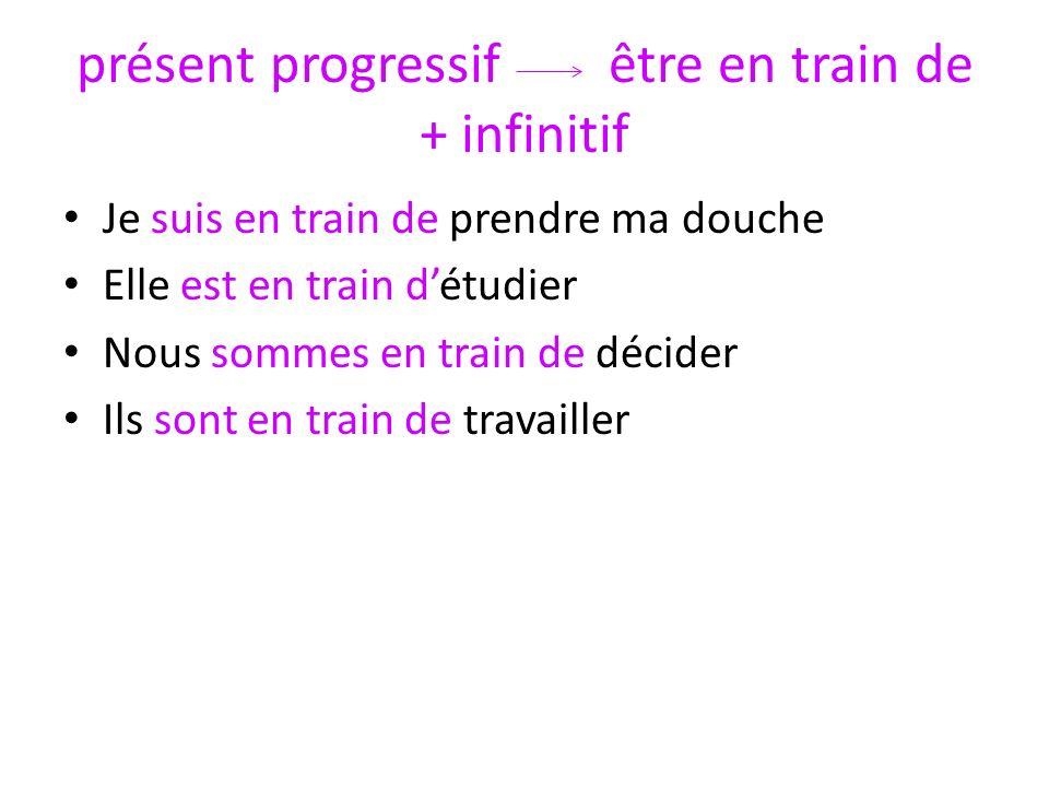 présent progressif être en train de + infinitif