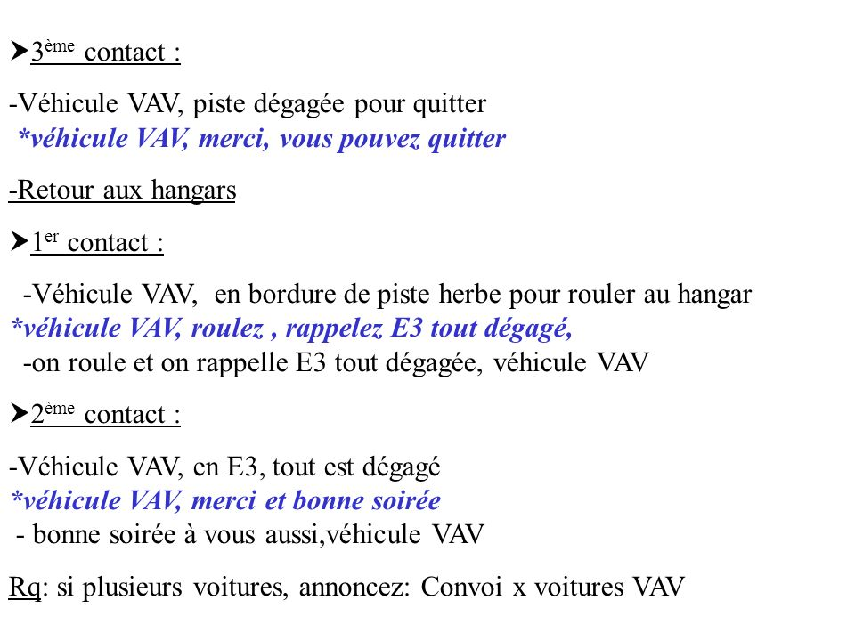 3ème contact : -Véhicule VAV, piste dégagée pour quitter *véhicule VAV, merci, vous pouvez quitter.