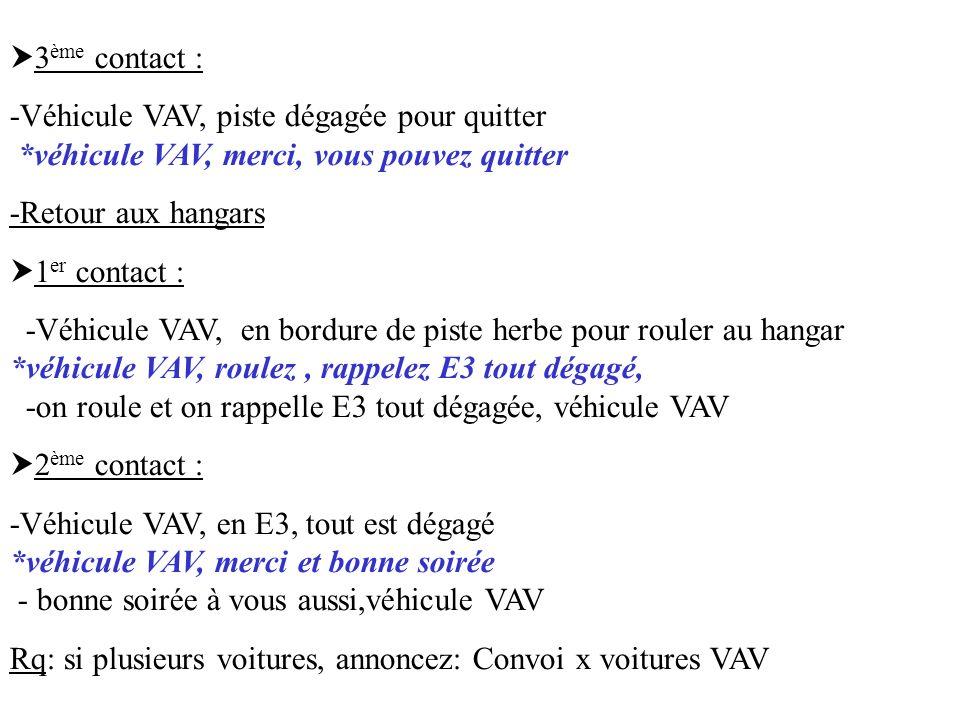 3ème contact :-Véhicule VAV, piste dégagée pour quitter *véhicule VAV, merci, vous pouvez quitter.