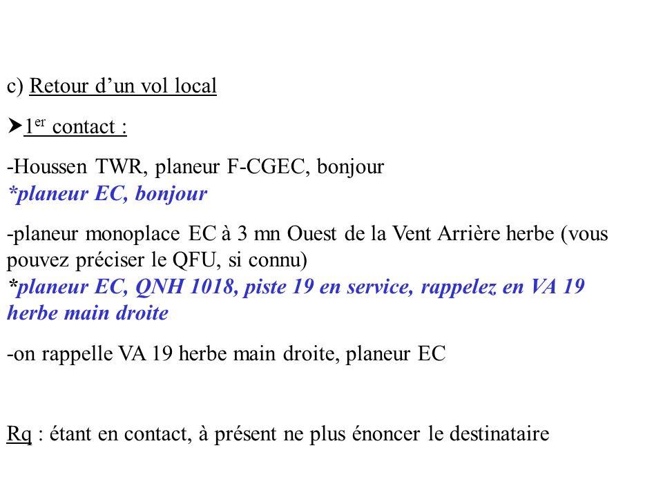 c) Retour d'un vol local. 1er contact : -Houssen TWR, planeur F-CGEC, bonjour *planeur EC, bonjour.