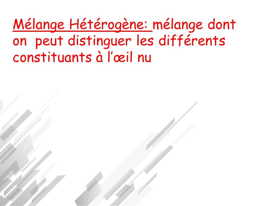 Mélange Hétérogène: mélange dont on peut distinguer les différents constituants à l'œil nu