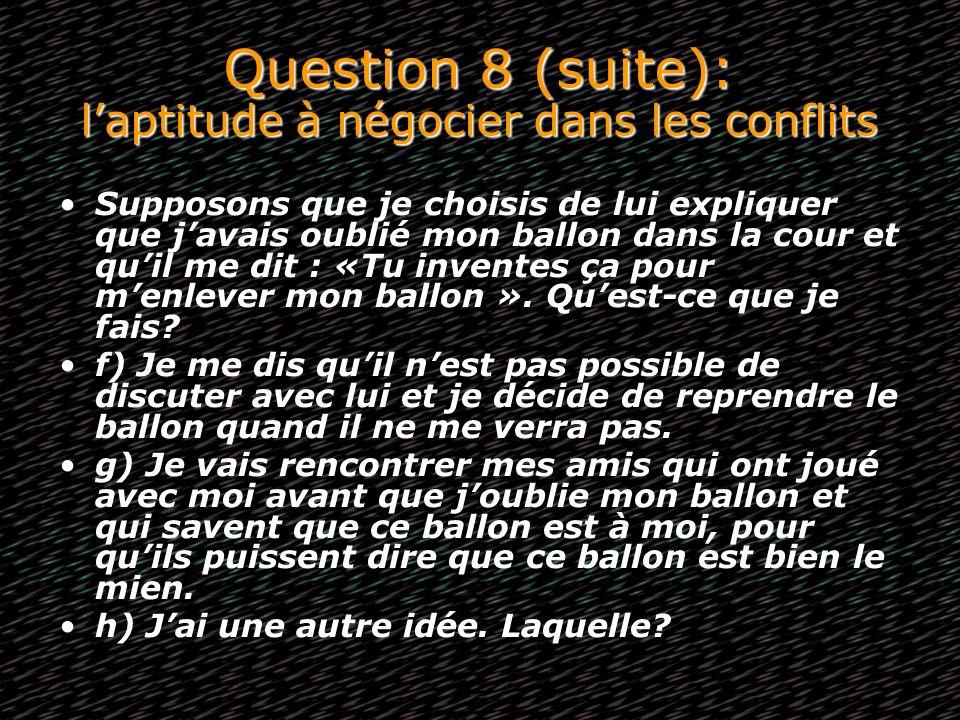 Question 8 (suite): l'aptitude à négocier dans les conflits