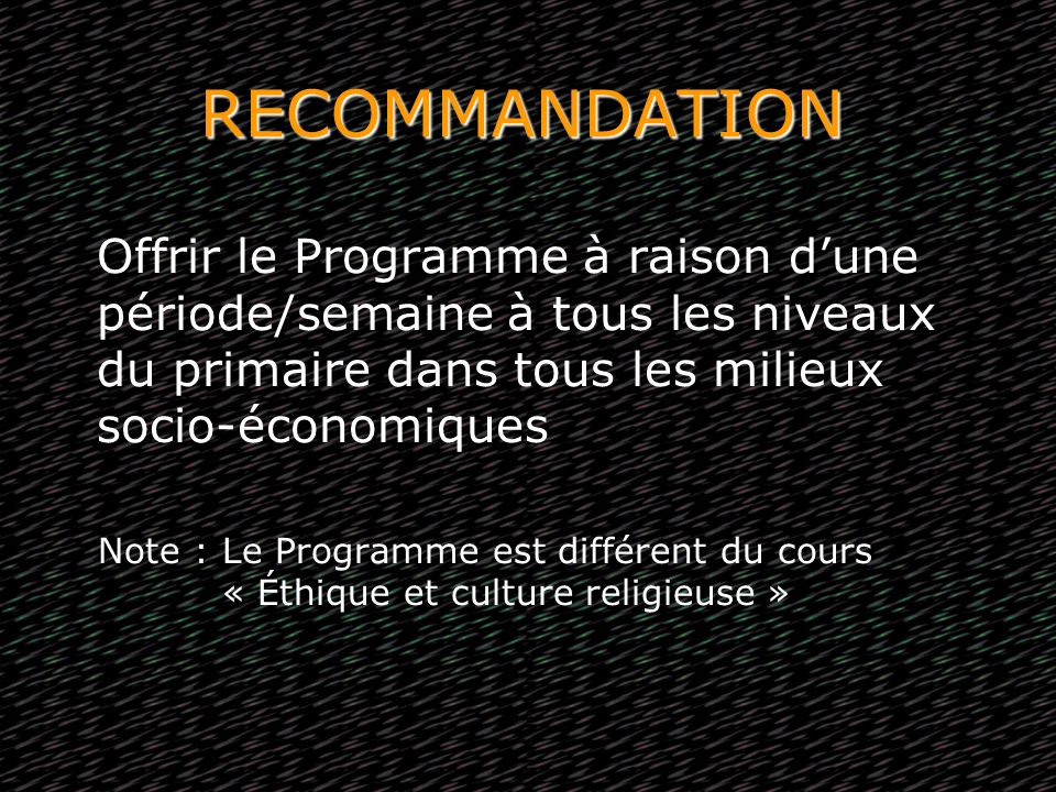 RECOMMANDATION Offrir le Programme à raison d'une période/semaine à tous les niveaux du primaire dans tous les milieux socio-économiques.