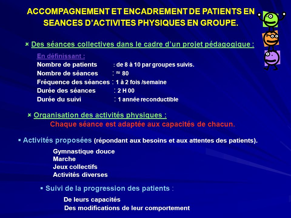 ACCOMPAGNEMENT ET ENCADREMENT DE PATIENTS EN SEANCES D'ACTIVITES PHYSIQUES EN GROUPE.