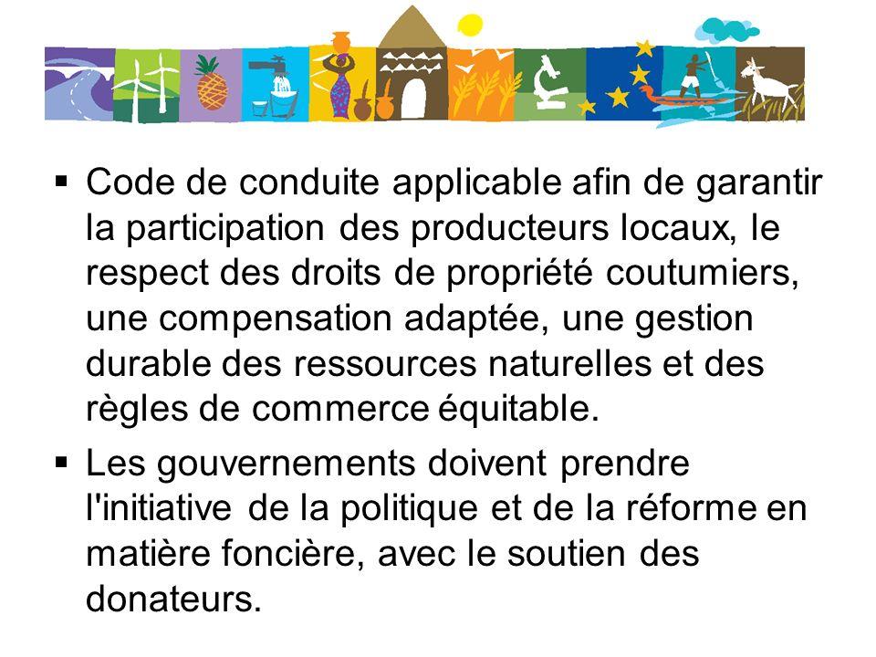 Code de conduite applicable afin de garantir la participation des producteurs locaux, le respect des droits de propriété coutumiers, une compensation adaptée, une gestion durable des ressources naturelles et des règles de commerce équitable.