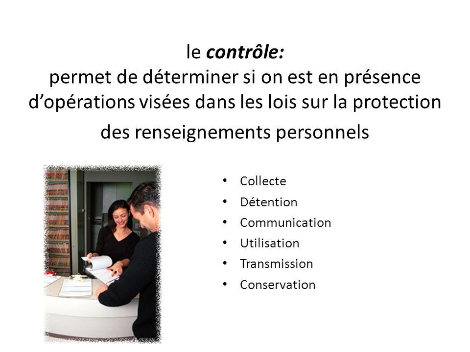le contrôle: permet de déterminer si on est en présence d'opérations visées dans les lois sur la protection des renseignements personnels