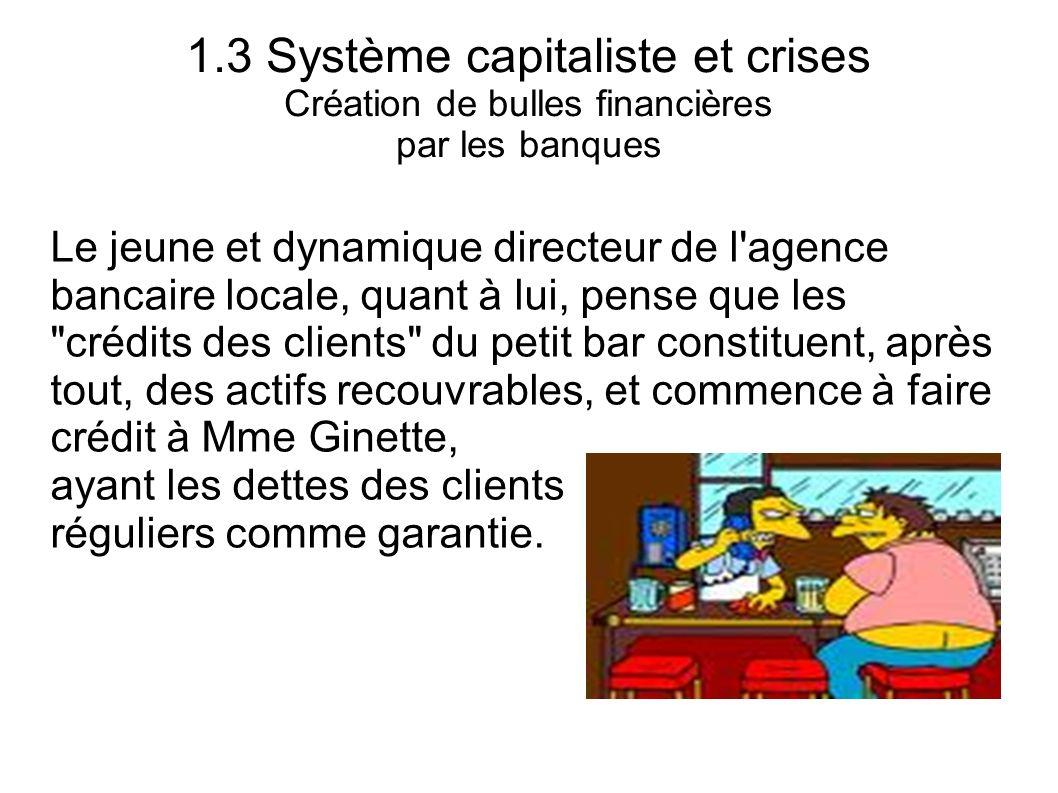 1.3 Système capitaliste et crises Création de bulles financières par les banques