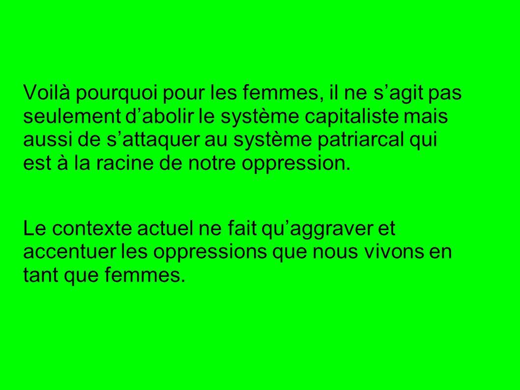 Voilà pourquoi pour les femmes, il ne s'agit pas seulement d'abolir le système capitaliste mais aussi de s'attaquer au système patriarcal qui est à la racine de notre oppression.