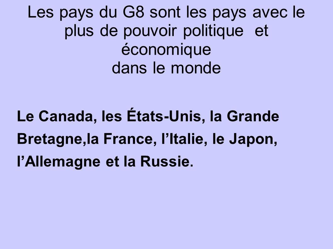 Les pays du G8 sont les pays avec le plus de pouvoir politique et économique dans le monde
