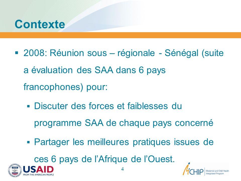 Contexte 2008: Réunion sous – régionale - Sénégal (suite a évaluation des SAA dans 6 pays francophones) pour: