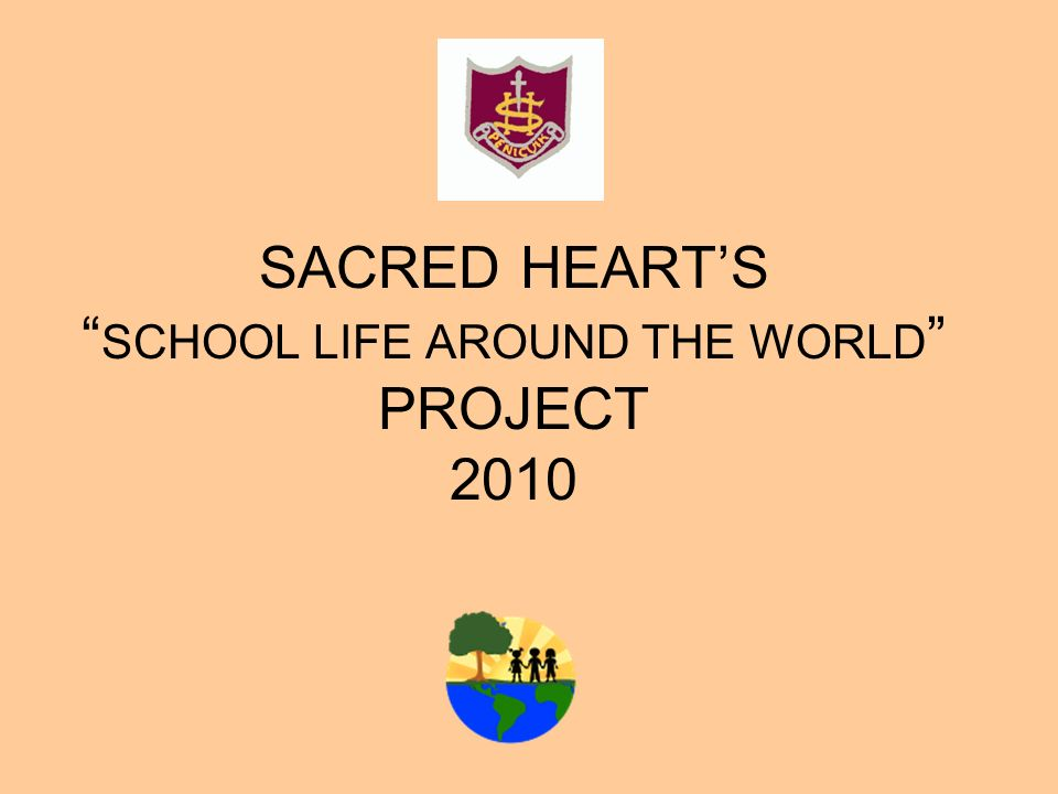 SACRED HEART'S SCHOOL LIFE AROUND THE WORLD PROJECT 2010