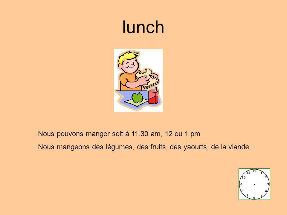 lunch Nous pouvons manger soit à 11.30 am, 12 ou 1 pm