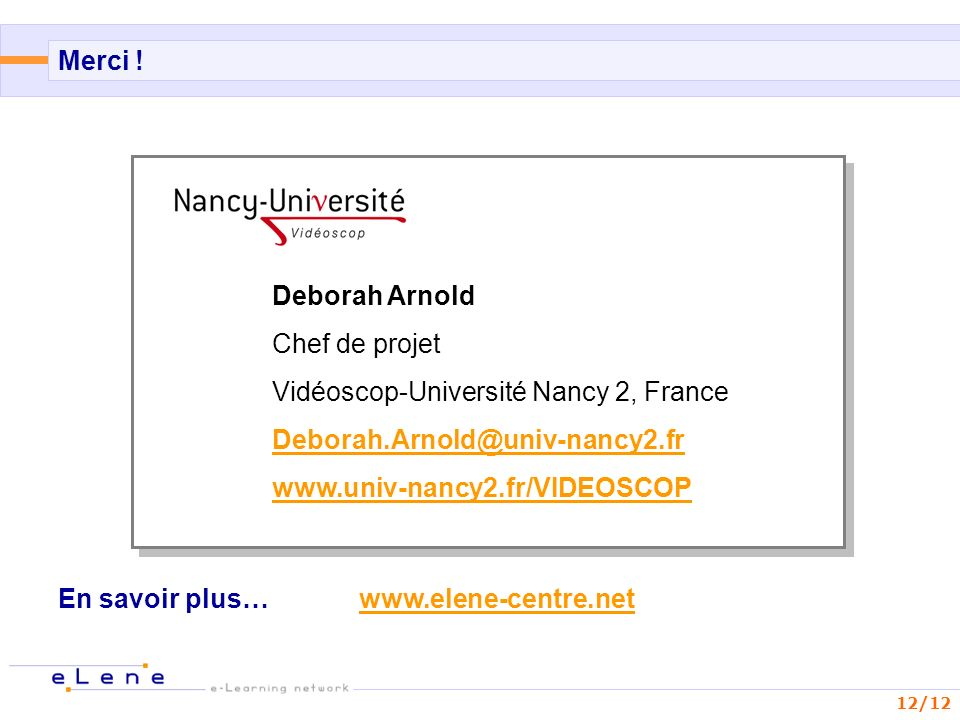 Merci ! Deborah Arnold. Chef de projet. Vidéoscop-Université Nancy 2, France. Deborah.Arnold@univ-nancy2.fr.