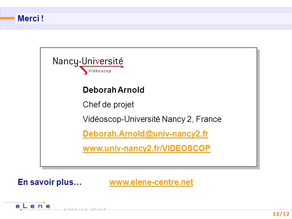 Merci !Deborah Arnold. Chef de projet. Vidéoscop-Université Nancy 2, France. Deborah.Arnold@univ-nancy2.fr.
