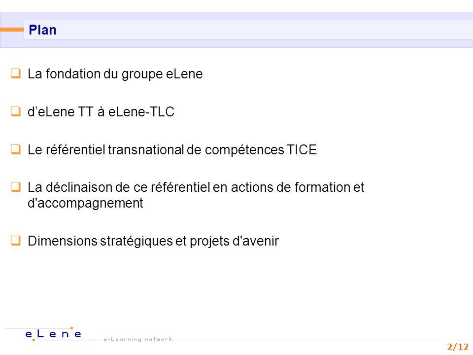 Plan La fondation du groupe eLene. d'eLene TT à eLene-TLC. Le référentiel transnational de compétences TICE.