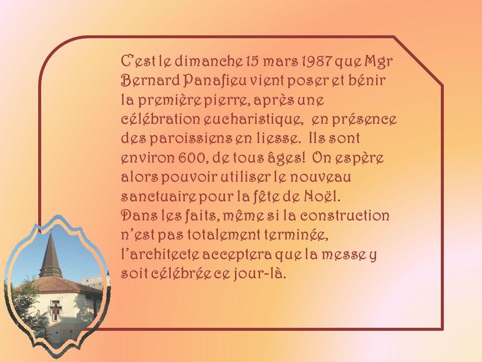 C'est le dimanche 15 mars 1987 que Mgr Bernard Panafieu vient poser et bénir la première pierre, après une célébration eucharistique, en présence des paroissiens en liesse. Ils sont environ 600, de tous âges! On espère alors pouvoir utiliser le nouveau sanctuaire pour la fête de Noël.