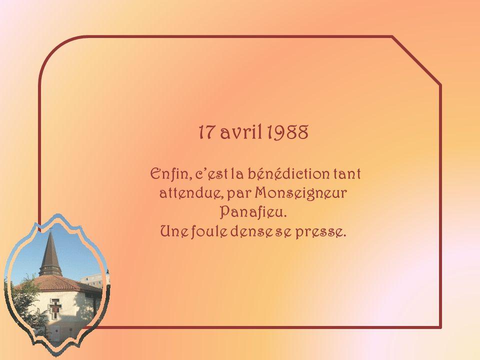 17 avril 1988Enfin, c'est la bénédiction tant attendue, par Monseigneur Panafieu.