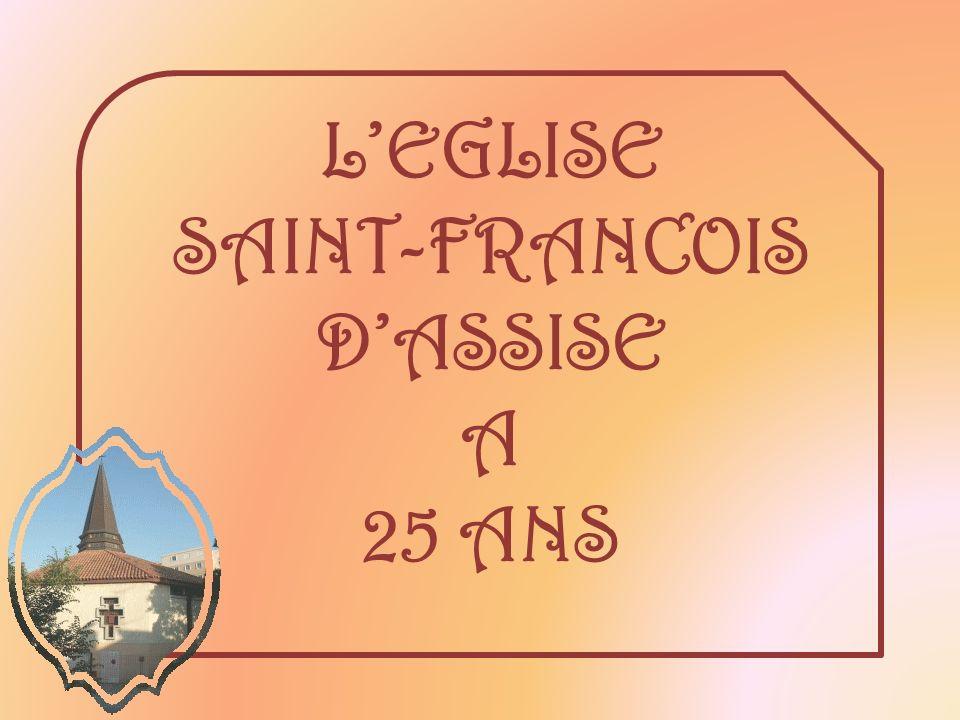 L'EGLISE SAINT-FRANCOIS D'ASSISE A 25 ANS
